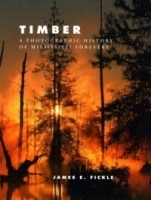 Timber: A Photographic History of Mississippi Forestry артикул 1549a.